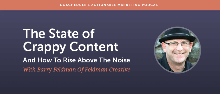 The State Of Crappy Content (And How To Rise Above The Noise) With Barry Feldman Of Feldman Creative [AMP 101]