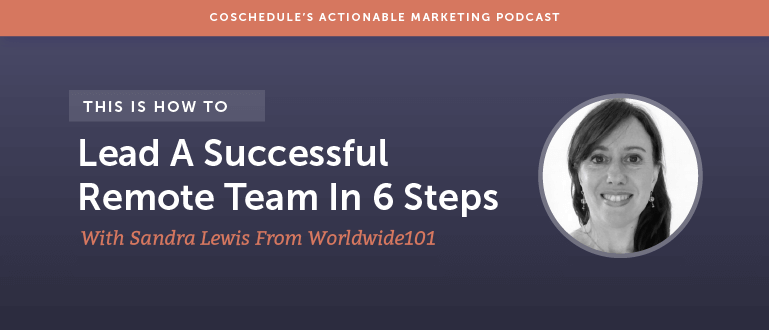 How To Lead A Successful Remote Team In 6 Steps With Sandra Lewis From Worldwide101 [AMP 105]