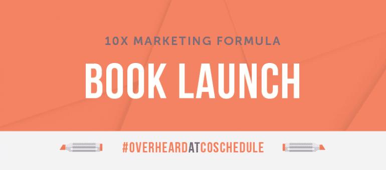 10X Marketing Formula Book Launch   #OverheardAtCoSchedule