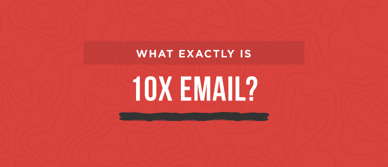 What Exactly Is 10X Email?