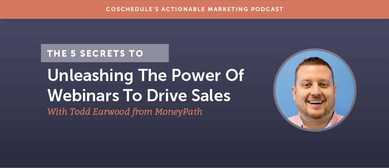 The 5 Secrets To Unleashing The Power Of Webinars To Drive Sales With Todd Earwood From MoneyPath  [AMP 113]