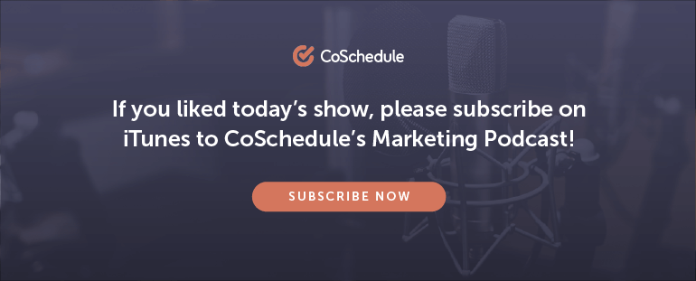 Subscribe to the CoSchedule Marketing Podcast
