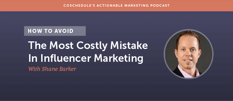 How To Avoid The Most Costly Mistake In Influencer Marketing With Shane Barker [AMP 115]