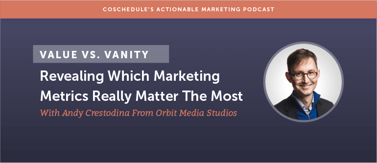 Value vs. Vanity: Revealing Which Marketing Metrics Really Matter The Most With Andy Crestodina From Orbit Studios [AMP 116]