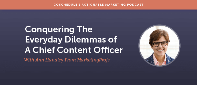 Conquering The Everyday Dilemmas Of A Chief Content Officer With Ann Handley From MarketingProfs [AMP 117]