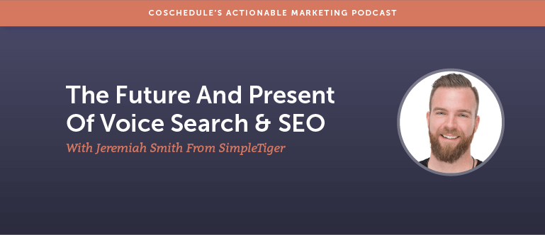 The Future (And Present) Of Voice Search & SEO With Jeremiah Smith From SimpleTiger [AMP 122]