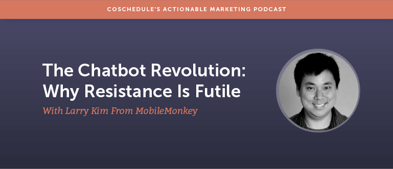 The Chatbot Revolution: Why Resistance Is Futile With Larry Kim From MobileMonkey [AMP 124]