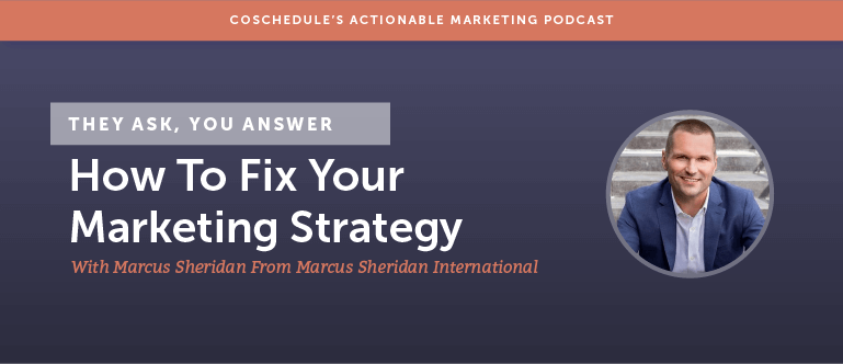 They Ask You Answer: How To Fix Your Marketing Strategy With Marcus Sheridan From Marcus Sheridan International [AMP 130]