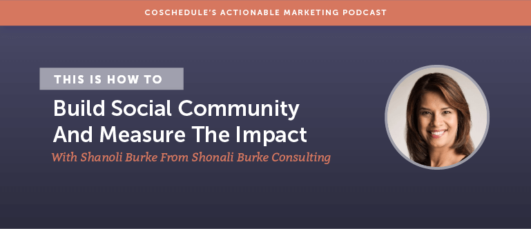 How to Build Social Community And Measure The Impact With Shonali Burke From Shonali Burke Consulting [AMP 131]