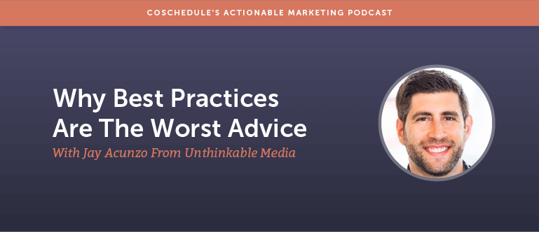 Why Best Practices Are The Worst Advice With Jay Acunzo From Unthinkable Media [AMP 132]