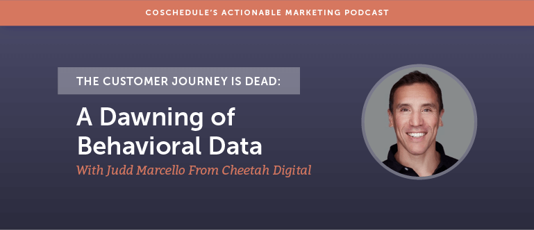 The Customer Journey Is Dead: A Dawning Of Behavioral Data With Judd Marcello From Cheetah Digital [AMP 137]