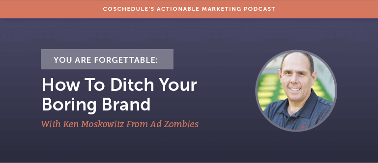 You Are Forgettable: How To Ditch Your Boring Brand With Ken Moskowitz From Ad Zombies [AMP 140]