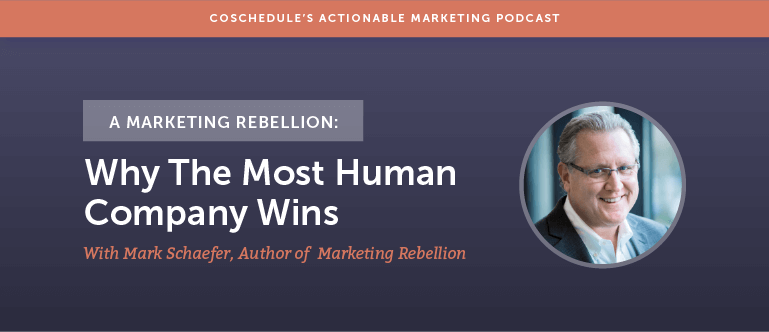 A Marketing Rebellion: Why The Most Human Company Wins With Mark Schaefer Author Of Marketing Rebellion [AMP 141]