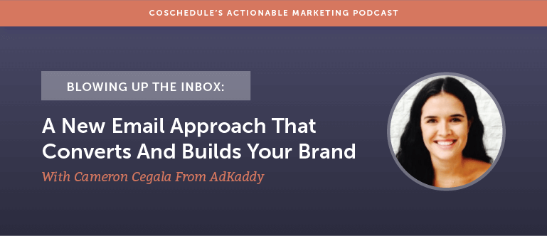 Blowing Up The Inbox: A New Email Approach That Converts And Builds Your Brand With Cameron Cegala From AdKaddy [AMP 143]