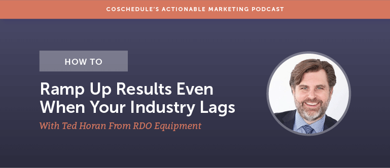 How To Ramp Up Results Even When Your Industry Lags With Ted Horan From RDO Equipment [AMP 145]