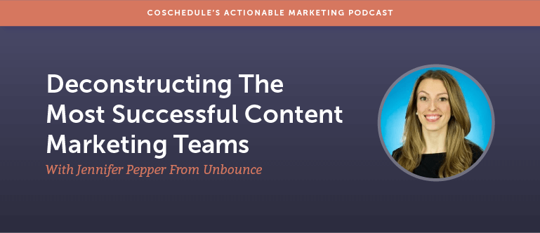 Deconstructing The Most Successful Content Marketing Teams With Jennifer Pepper From Unbounce [AMP 147]