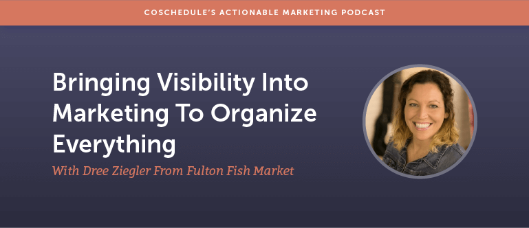 Bringing Visibility Into Marketing To Organize Everything With Dree Ziegler From Fulton Fish Market [AMP 148]