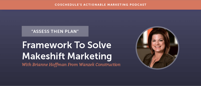 """Assess Then Plan"" Framework To Solve Makeshift Marketing With Brianne Hoffman From Wanzek Construction [AMP 149]"