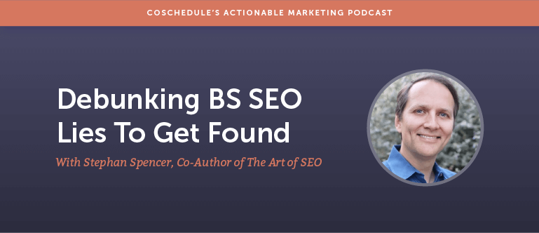 Debunking BS SEO Lies To Get Found With Stephan Spencer [AMP 150]
