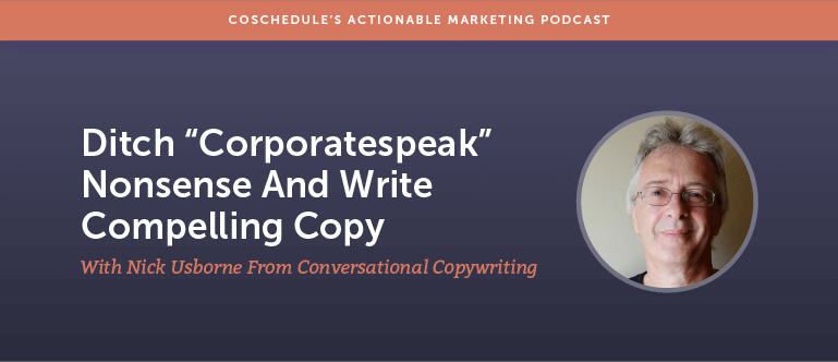 "Ditch ""Corporatespeak"" Nonsense And Write Compelling Copy With Nick Usborne From Conversational Copywriting [AMP 156]"