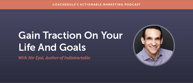 Gain Traction On Your Life And Goals With Nir Eyal, Author Of Indistractable [AMP 158]
