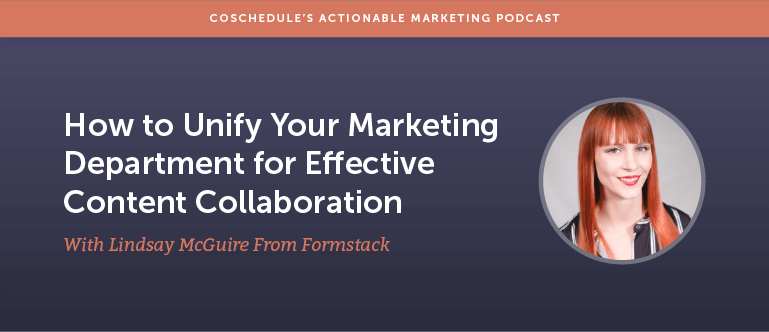 How to Unify Your Marketing Department for Effective Content Collaboration With Lindsay McGuire from Formstack