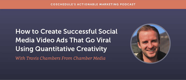 How to Create Successful Social Media Video Ads That Go Viral Using Quantitative Creativity With Travis Chambers From Chamber Media [AMP 175]