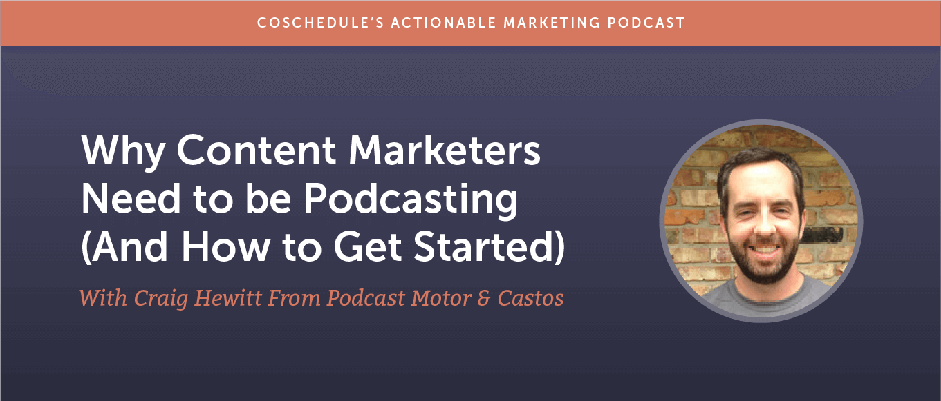 Why Content Marketers Need to be Podcasting (And How to Get Started) With Craig Hewitt From Podcast Motor and Castos [AMP 176]