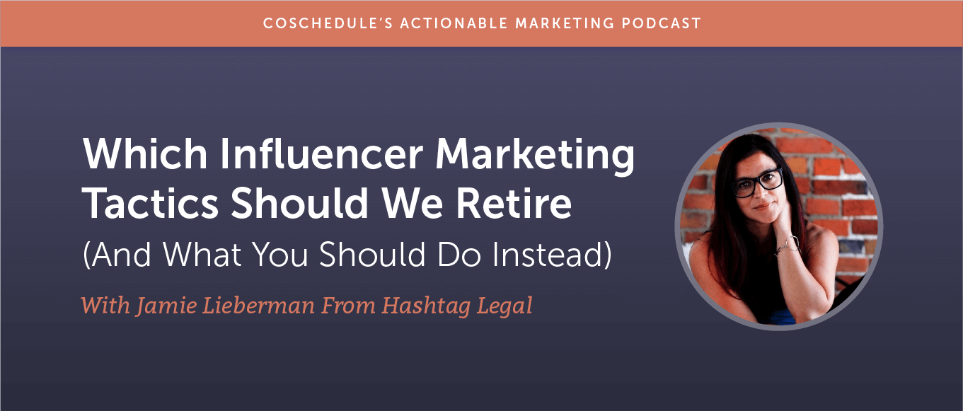 Which Influencer Marketing Tactics Should We Retire (and What You Should Do Instead) With Jamie Lieberman From Hashtag Legal [AMP 177]