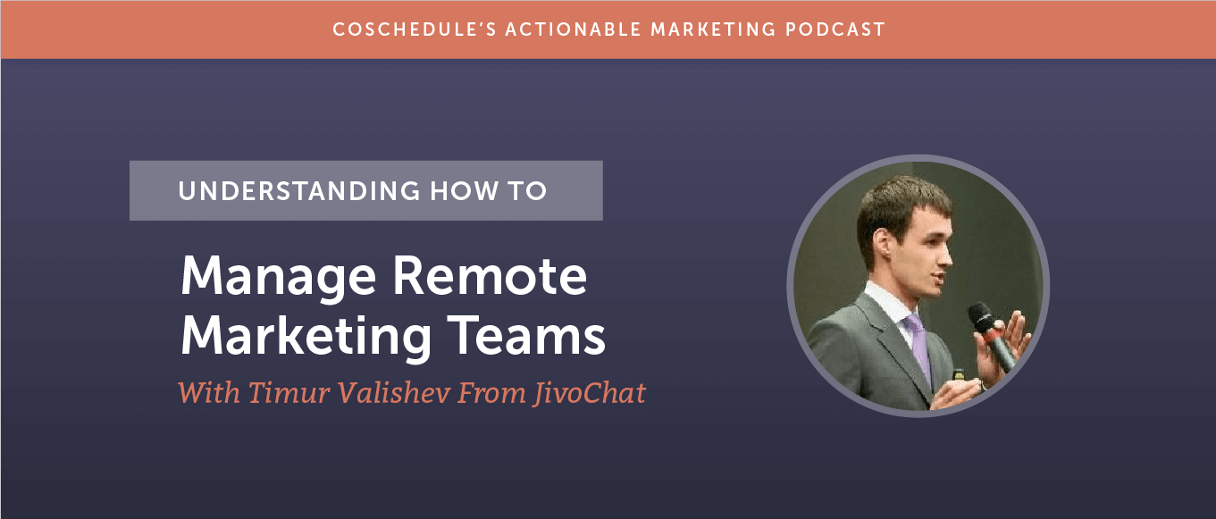 Understanding How to Manage Remote Marketing Teams With Timur Valishev From JivoChat [AMP 179]