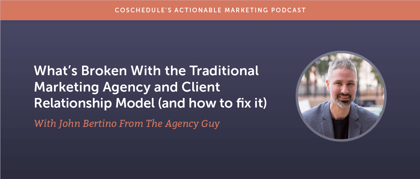 What's Broken With the Traditional Marketing Agency and Client Relationship Model (and How to Fix It) With John Bertino From The Agency Guy [AMP 180]