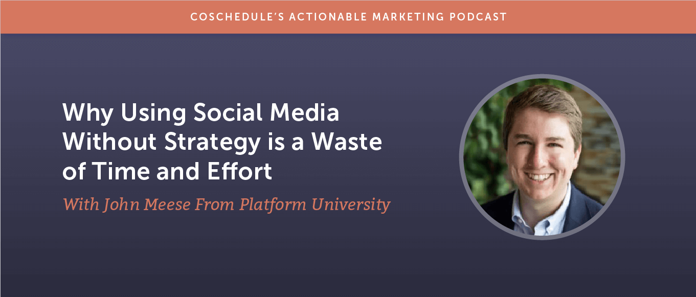 Why Using Social Media Without Strategy is a Waste of Time and Effort With John Meese From Platform University [AMP 182]