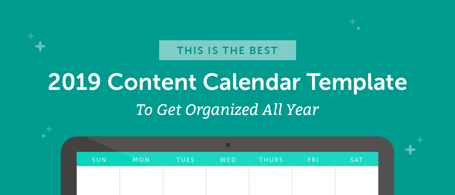The Best 2019 Content Calendar Template to Get Organized All Year