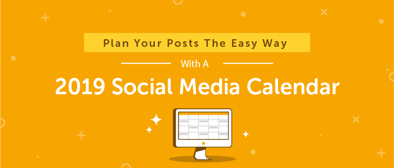 2019 Social Media Content Calendar: How to Easily Plan Every