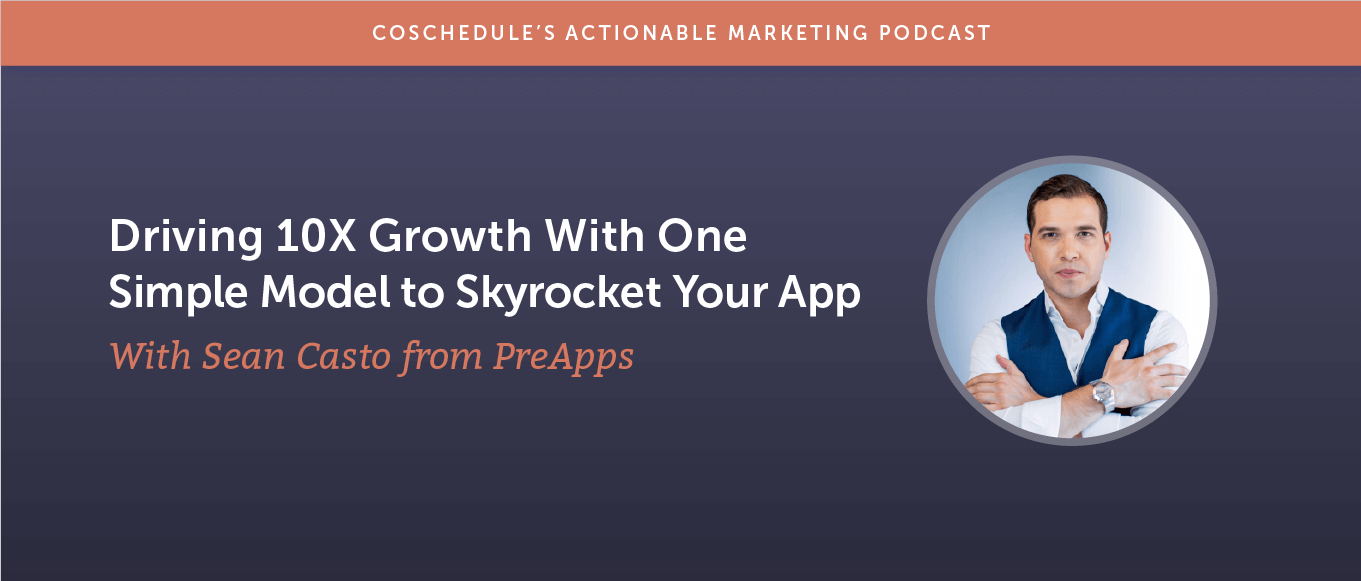 Driving 10X Growth With One Simple Model to Skyrocket Your App With Sean Casto From PreApps [AMP 189]