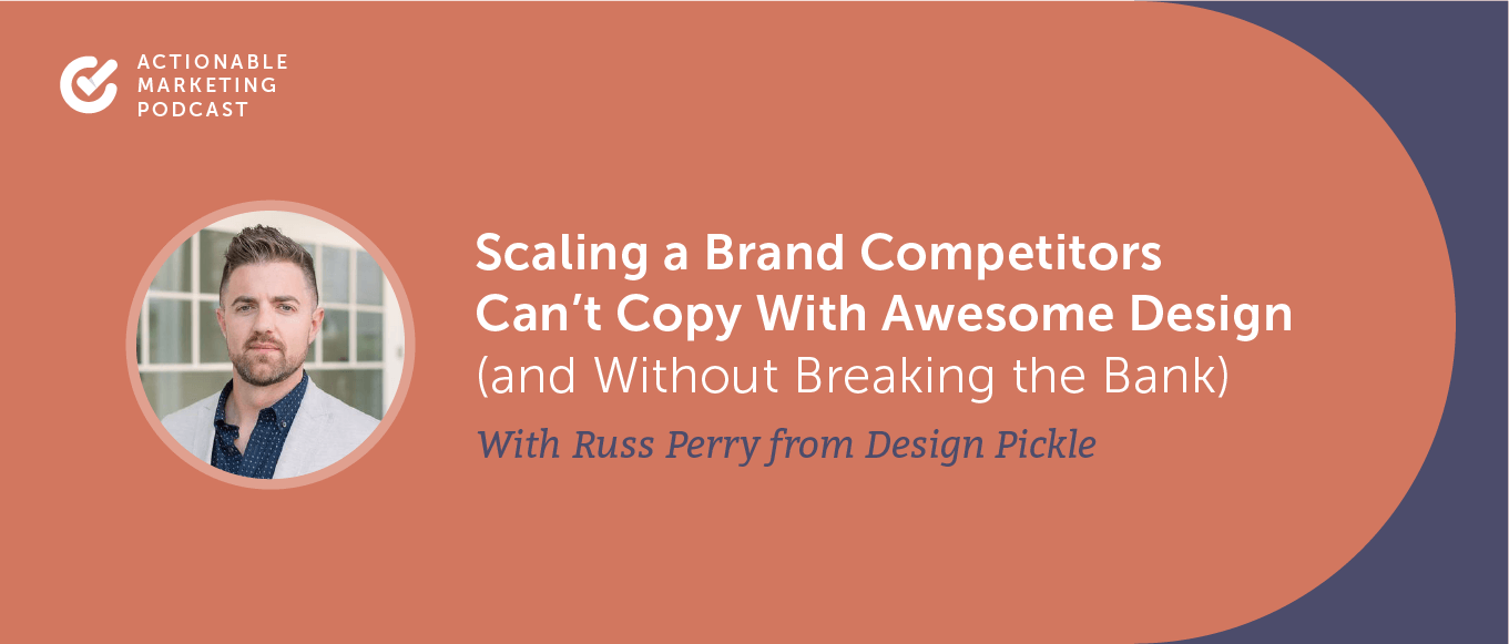Scaling a Brand Competitors Can't Copy With Awesome Design (and Without Breaking the Bank) With Russ Perry From Design Pickle [AMP 190]