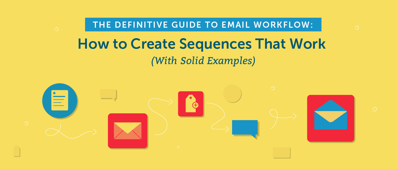 The Definitive Guide To Email Workflow: How to Create Sequences That Work (With Solid Examples)