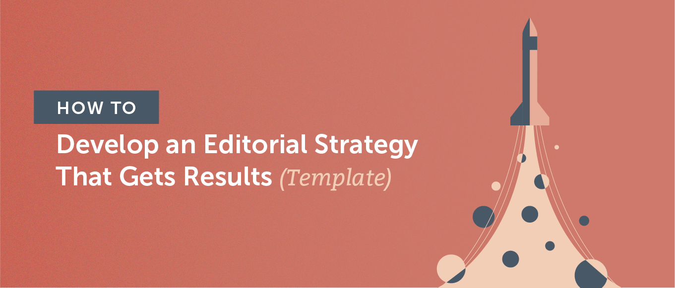 How to Develop an Editorial Strategy That Gets Results (Template)
