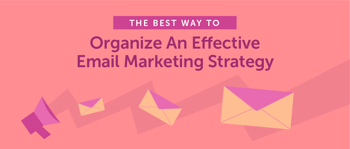 The best way to organize an effective email marketing strategy header