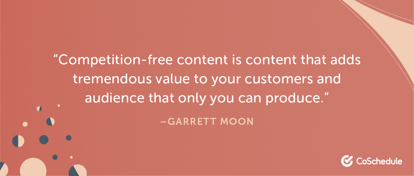 Quote from Garrett Moon about competition-free content