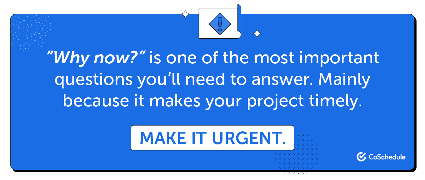 Make your project more timely by ensuring you make it urgent.