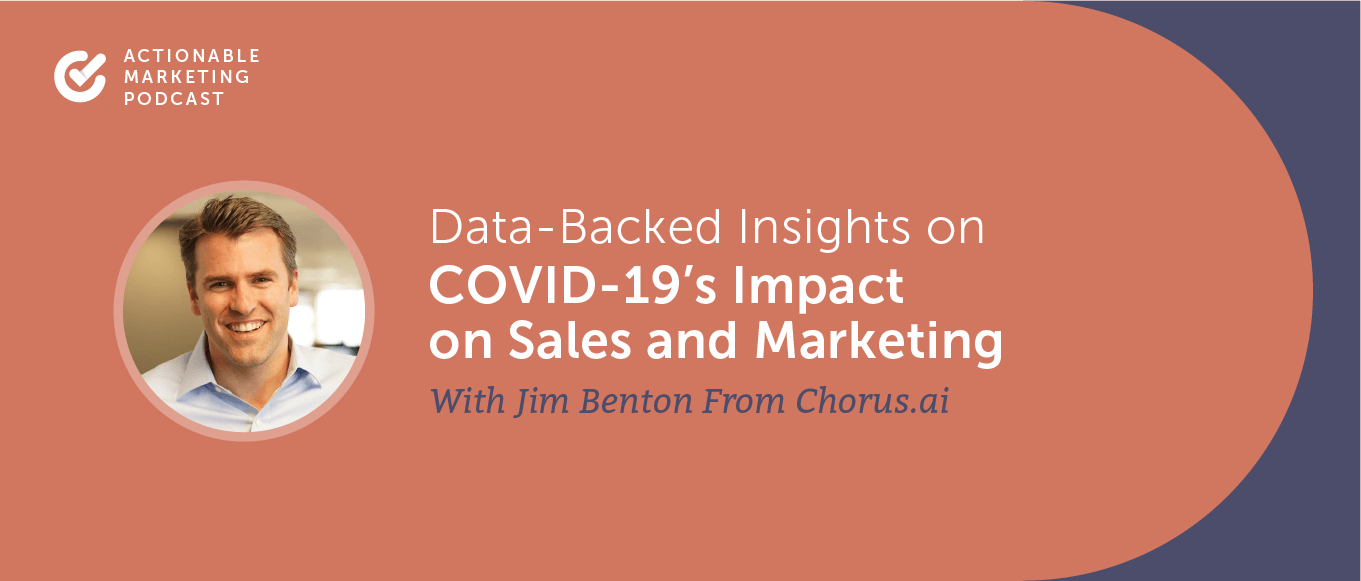 Data-Backed Insights on COVID-19's Impact on Sales and Marketing With Jim Benton From Chorus.ai [AMP 192]