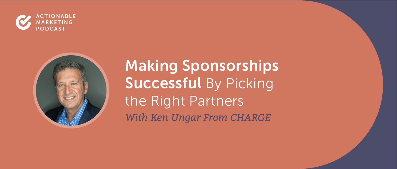 Making Sponsorships Successful By Picking the Right Partners With Ken Ungar From CHARGE [AMP 193]