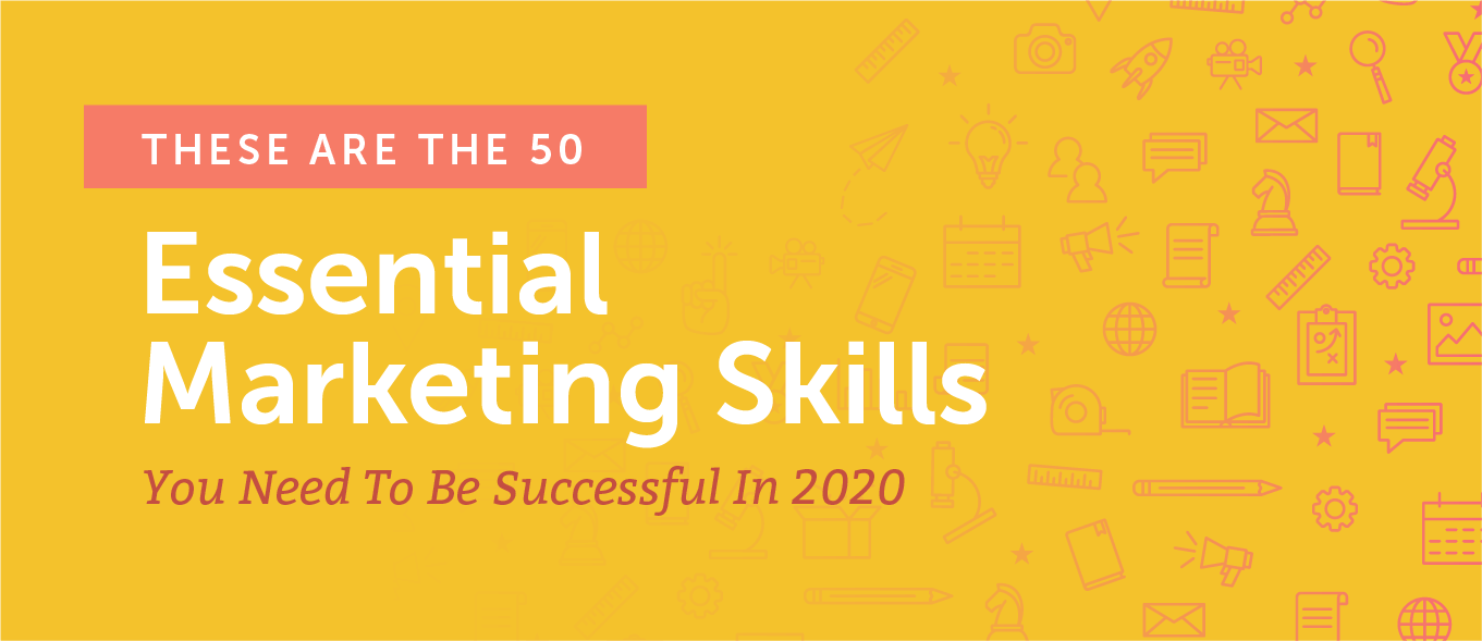 The 50 Most Essential Marketing Skills You Need to Be Successful in 2020
