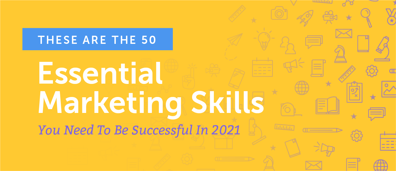 The 50 Most Essential Marketing Skills You Need to Be Successful in 2021
