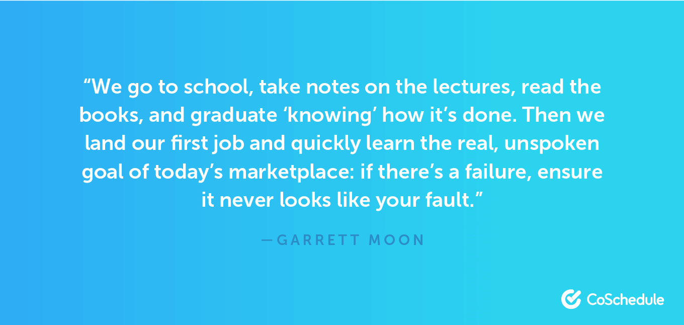 Quote from Garrett Moon about the unspoken goal of failure.