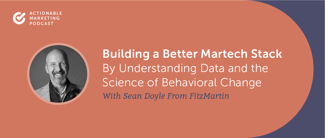 Building a Better Martech Stack By Understanding Data and the Science of Behavioral Change With Sean Doyle From FitzMartin [AMP 197]