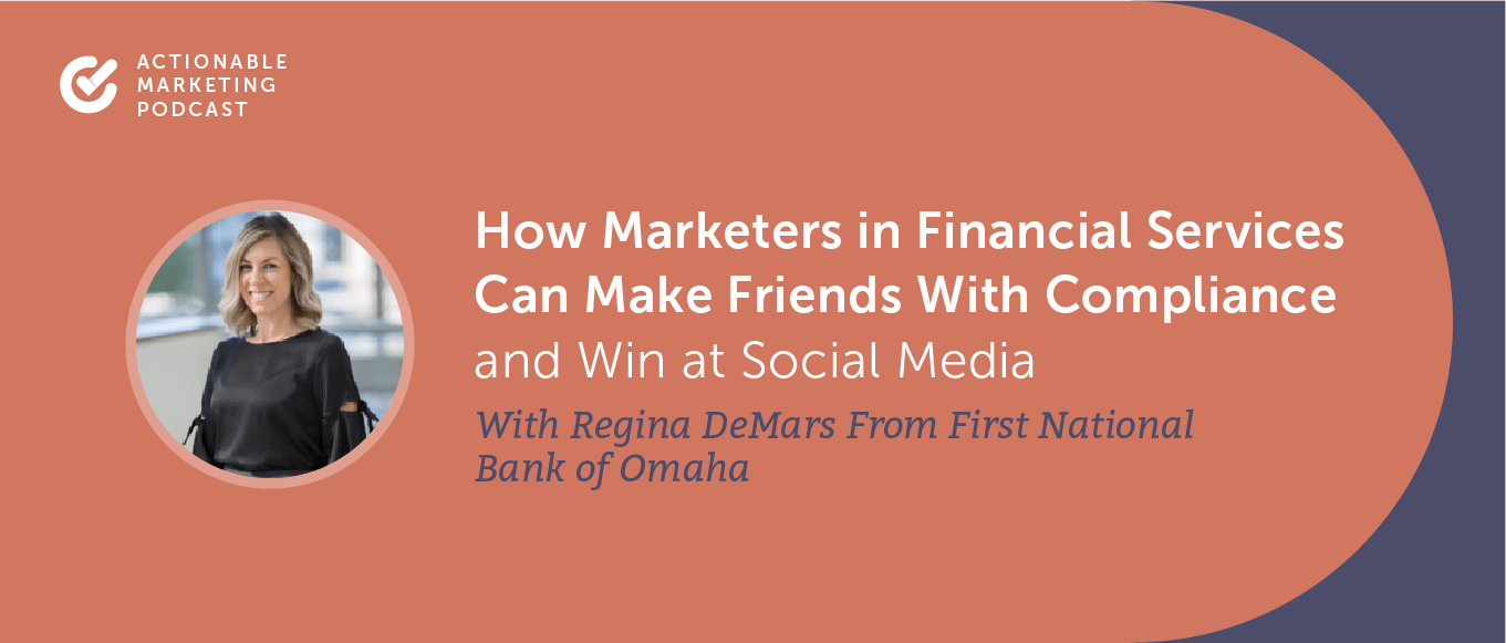 How Marketers in Financial Services Can Make Friends With Compliance and Win at Social Media With Regina DeMars From First National Bank of Omaha [AMP 198]