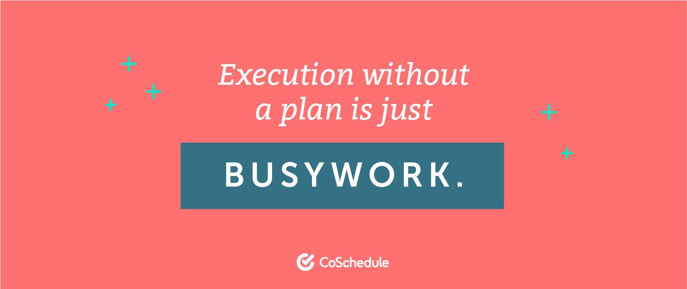 Have a plan for what you're executing