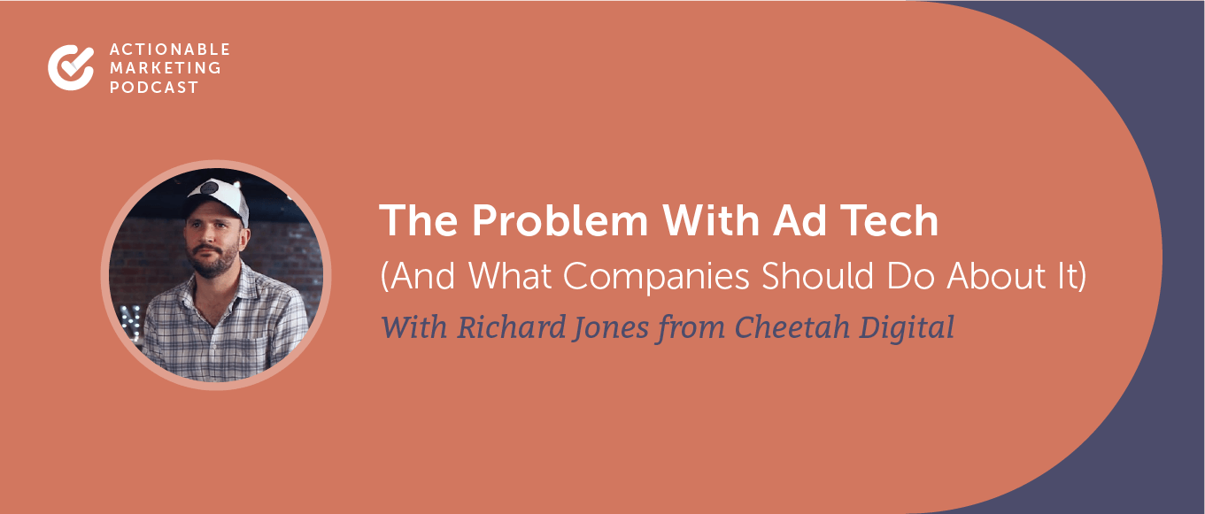 The Problem With Ad Tech (And What Companies Should Do About It) With Richard Jones From Cheetah Digital [AMP 201]